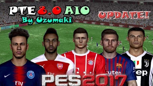 PTE Patch 8.0 AIO for PES 2017 by Uzumaki CH